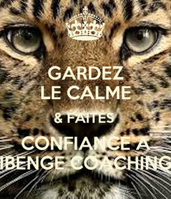Poster: GARDEZ LE CALME & FAITES  CONFIANCE A IBENGE COACHING