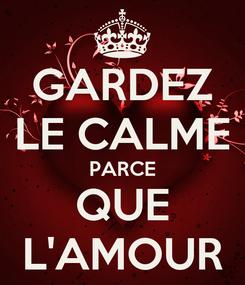 Poster: GARDEZ LE CALME PARCE QUE L'AMOUR