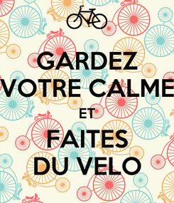 Poster: GARDEZ VOTRE CALME ET FAITES DU VELO