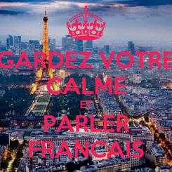 Poster: GARDEZ VOTRE CALME ET PARLER FRANCAIS