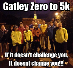Poster: Gatley Zero to 5k If it doesn't challenge you, It doesnt change you!!!