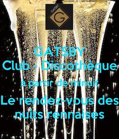 Poster: GATSBY Club - Discothèque à partir de minuit Le rendez-vous des nuits rennaises