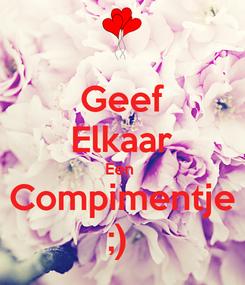 Poster: Geef Elkaar Een  Compimentje ;)