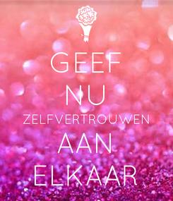 Poster: GEEF NU ZELFVERTROUWEN AAN ELKAAR