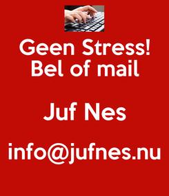 Poster: Geen Stress! Bel of mail Juf Nes info@jufnes.nu