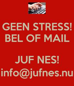 Poster: GEEN STRESS! BEL OF MAIL  JUF NES! info@jufnes.nu