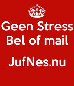 Poster: Geen Stress Bel of mail  JufNes.nu