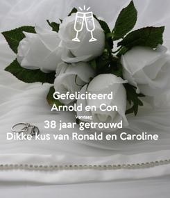 Poster: Gefeliciteerd  Arnold en Con Vandaag  38 jaar getrouwd  Dikke kus van Ronald en Caroline