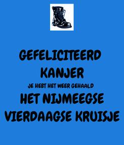 Poster: GEFELICITEERD  KANJER JE HEBT HET WEER GEHAALD HET NIJMEEGSE VIERDAAGSE KRUISJE
