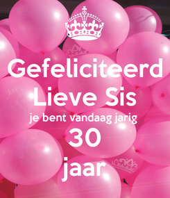 Poster: Gefeliciteerd Lieve Sis je bent vandaag jarig 30 jaar