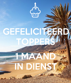 Poster: GEFELICITEERD TOPPERS  1 MAAND IN DIENST