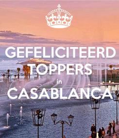Poster: GEFELICITEERD TOPPERS in CASABLANCA