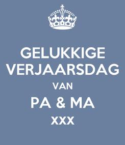 Poster: GELUKKIGE VERJAARSDAG VAN PA & MA xxx
