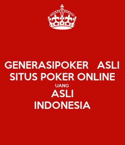 Poster: GENERASIPOKER   ASLI SITUS POKER ONLINE UANG ASLI INDONESIA