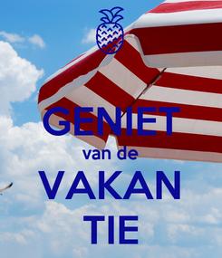 Poster:  GENIET van de VAKAN TIE