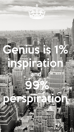 Poster: Genius is 1%  inspiration  and  99% perspiration