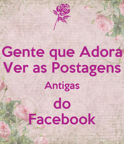 Poster: Gente que Adora Ver as Postagens Antigas do Facebook