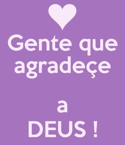 Poster: Gente que agradeçe  a DEUS !