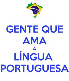 Poster: GENTE QUE AMA A LÍNGUA  PORTUGUESA