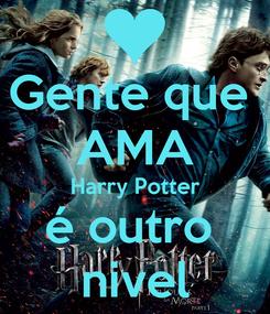 Poster: Gente que  AMA Harry Potter é outro  nivel