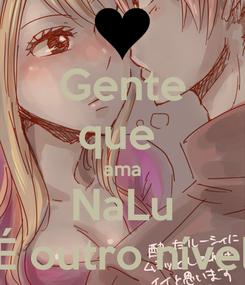 Poster: Gente que  ama NaLu É outro nível