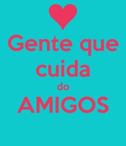 Poster: Gente que cuida do AMIGOS
