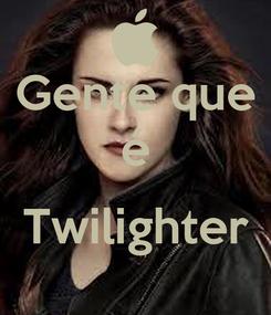 Poster: Gente que é  Twilighter