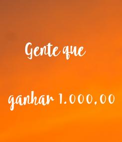 Poster: Gente que       ganhar 1.000,00