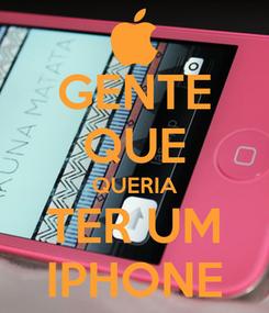 Poster: GENTE QUE QUERIA TER UM IPHONE