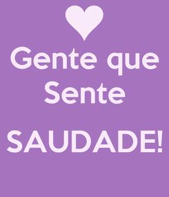 Poster: Gente que Sente  SAUDADE!