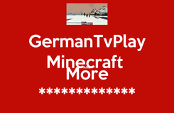Poster: GermanTvPlay Minecraft  AND More *************