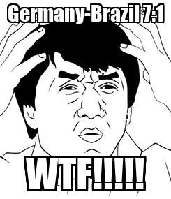 Poster: Germany-Brazil 7:1 WTF!!!!!