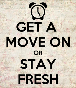 Poster: GET A  MOVE ON OR STAY FRESH