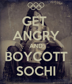 Poster: GET  ANGRY AND BOYCOTT SOCHI