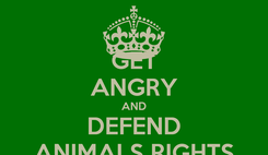 Poster: GET ANGRY AND DEFEND ANIMALS RIGHTS