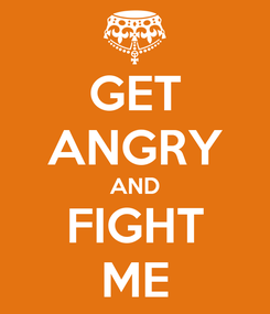 Poster: GET ANGRY AND FIGHT ME