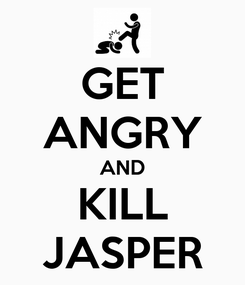 Poster: GET ANGRY AND KILL JASPER