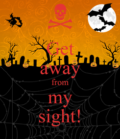 Poster: Get away from my sight!