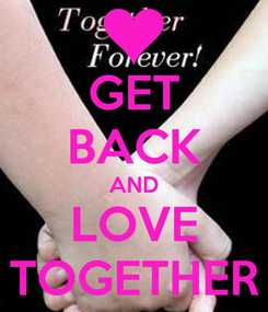 Poster: GET BACK AND LOVE TOGETHER