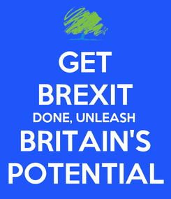 Poster: GET BREXIT DONE, UNLEASH BRITAIN'S POTENTIAL