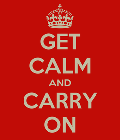 Poster: GET CALM AND CARRY ON