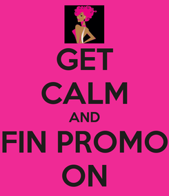 Poster: GET CALM AND FIN PROMO ON