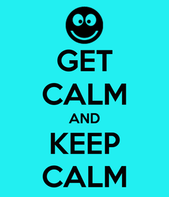 Poster: GET CALM AND KEEP CALM