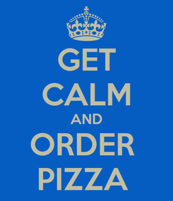 Poster: GET CALM AND ORDER  PIZZA