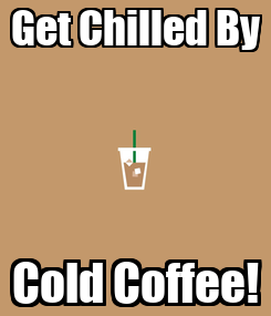Poster: Get Chilled By Cold Coffee!