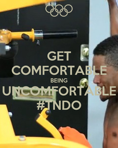 Poster: GET COMFORTABLE BEING UNCOMFORTABLE #TNDO