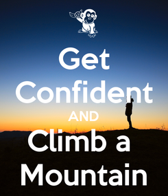 Poster: Get Confident AND Climb a  Mountain
