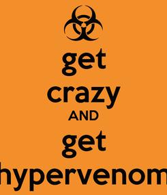 Poster: get crazy AND get hypervenom