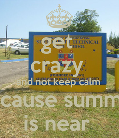 Poster: get  crazy  and not keep calm  because summer is near