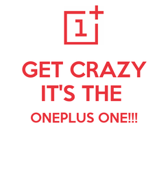 Poster: GET CRAZY IT'S THE  ONEPLUS ONE!!!